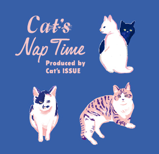 「Cat's Nap Time(キャッツ ナップタイム)produced by Cat's ISSUE」